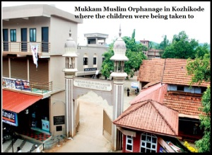 Mukkam Muslim Orphanage in Kozhikode where the children were being taken to